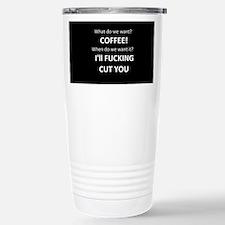 What do we want? Coffee. Travel Mug