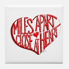 Miles Apart, Close at Heart Tile Coaster