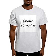 former 26 weeker Ash Grey T-Shirt