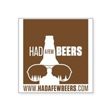 """Had A Few Beers Square Sticker 3"""" x 3"""""""