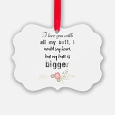 I love you with all my butt, I wo Ornament