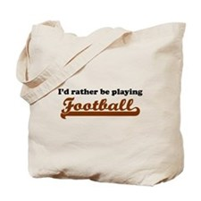 Id Rather Be Playing Football Tote Bag