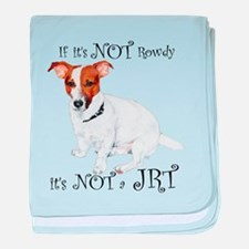 If Its Not Rowdy, Its NOT a JRT baby blanket