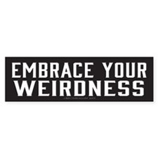 Embrace Your Weirdness Bumper Bumper Sticker