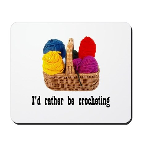I'd rather be crocheting Mousepad