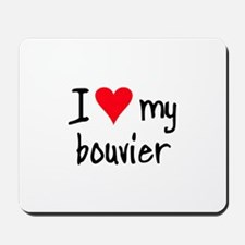 I LOVE MY Bouvier Mousepad
