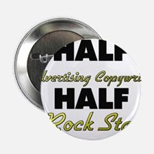 "Half Advertising Copywriter Half Rock Star 2.25"" B"