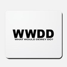 WHAT WOULD DEWEY DO? Mousepad