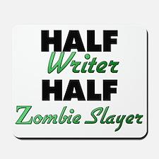 Half Writer Half Zombie Slayer Mousepad