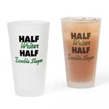 Half Writer Half Zombie Slayer Drinking Glass