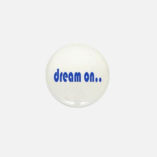 DREAM ON Mini Button