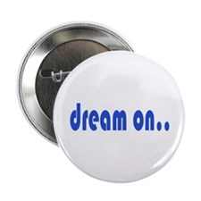 "DREAM ON 2.25"" Button"