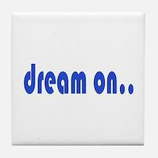 DREAM ON Tile Coaster
