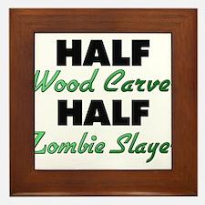Half Wood Carver Half Zombie Slayer Framed Tile