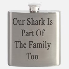 Our Shark Is Part Of The Family Too Flask