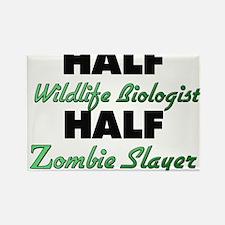 Half Wildlife Biologist Half Zombie Slayer Magnets
