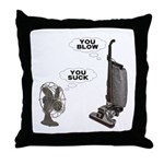 You Suck You Blow Throw Pillow