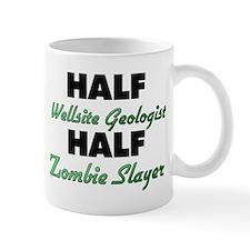 Half Wellsite Geologist Half Zombie Slayer Mugs