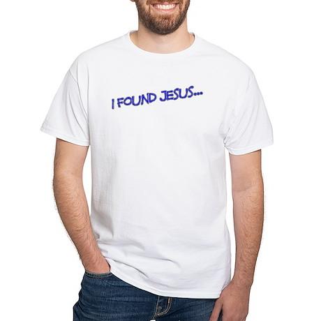 """""""Found Jesus"""" White T-Shirt"""