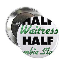 "Half Waitress Half Zombie Slayer 2.25"" Button"