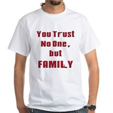 Trust no one but family(white) T-Shirt