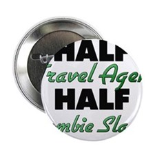 "Half Travel Agent Half Zombie Slayer 2.25"" Button"