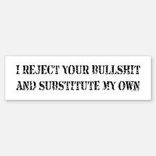 REJECT YOUR BULLSHIT Bumper Bumper Bumper Sticker