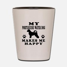 My Portuguese Water Dog makes me happy Shot Glass