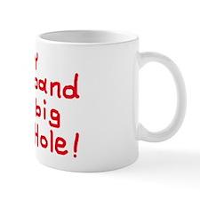 My husband is a big Ass-hole! Mug