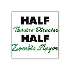Half Theatre Director Half Zombie Slayer Sticker