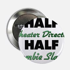 "Half Theater Director Half Zombie Slayer 2.25"" But"