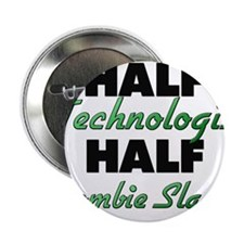 "Half Technologist Half Zombie Slayer 2.25"" Button"