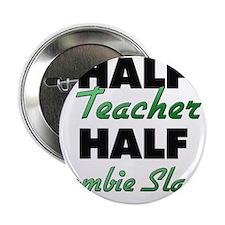 """Half Teacher Half Zombie Slayer 2.25"""" Button"""