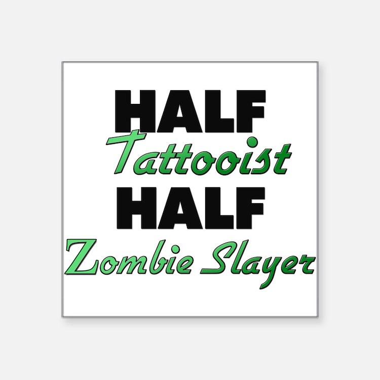 Half Tattooist Half Zombie Slayer Sticker