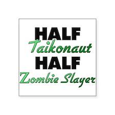 Half Taikonaut Half Zombie Slayer Sticker