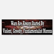 Wars Are Always Started Bumper Bumper Bumper Sticker