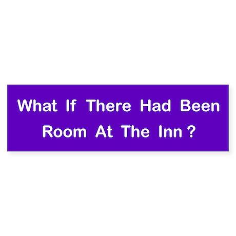 Room At The Inn? 2 Bumper Sticker