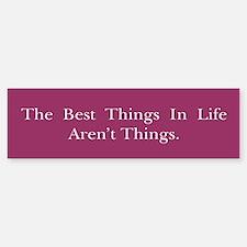 Best Things In Life Bumper Bumper Sticker