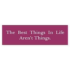 Best Things In Life Bumper Sticker