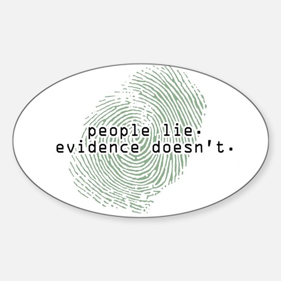 """""""People Lie. Evidence Doesn't."""" Oval Decal"""