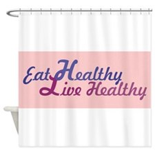 Eat Healthy, Live Healthy Shower Curtain