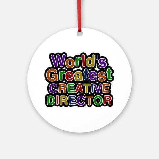 World's Greatest CREATIVE DIRECTOR Round Ornament