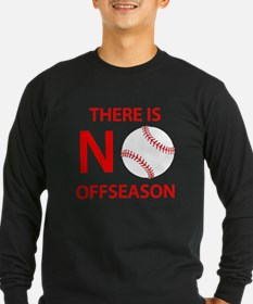There Is No Baseball Offseason Long Sleeve T-Shirt