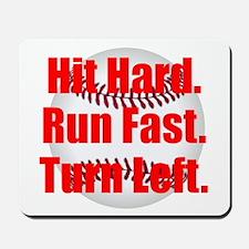 Hit Hard Run Fast Turn Left Mousepad