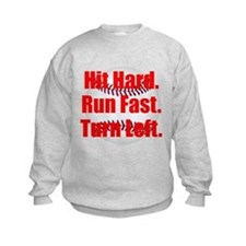Hit Hard Run Fast Turn Left Sweatshirt