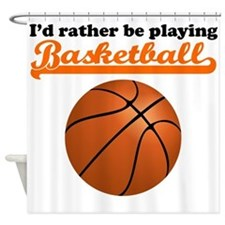 Id Rather Be Playing Basketball Shower Curtain