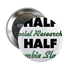 "Half Social Researcher Half Zombie Slayer 2.25"" Bu"