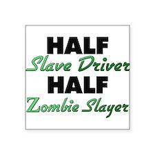 Half Slave Driver Half Zombie Slayer Sticker