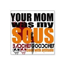 Your Mom Was My Sous Sticker