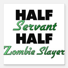 Half Servant Half Zombie Slayer Square Car Magnet